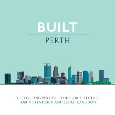Built Perth: Discovering Perth's Iconic Architecture book