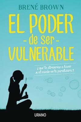 El Poder de Ser Vulnerable by PhD Lmsw Brene Brown