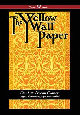 Yellow Wallpaper (Wisehouse Classics - First 1892 Edition, with the Original Illustrations by Joseph Henry Hatfield) (2016) by Charlotte Perkins Gilman
