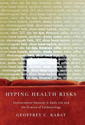 Hyping Health Risks: Environmental Hazards in Daily Life and the Science of Epidemiology by Dr. Geoffrey C. Kabat