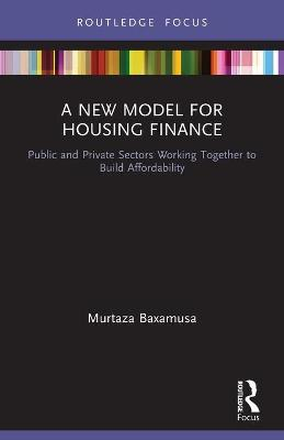 A New Model for Housing Finance: Public and Private Sectors Working Together to Build Affordability book