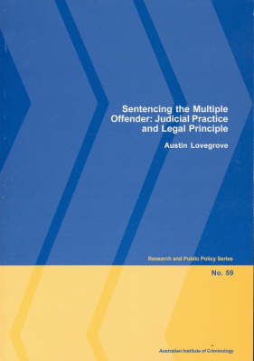 Sentencing the Multiple Offender: Judicial Practice and Legal Principle by Austin Lovegrove