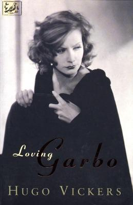 Loving Garbo: The Story of Greta Garbo,Cecil Beaton and Mercedes de Acosta by Hugo Vickers