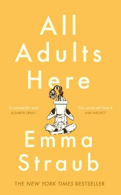 All Adults Here: A funny, uplifting and big-hearted novel about family - an instant New York Times bestseller by Emma Straub
