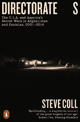 Directorate S: The C.I.A. and America's Secret Wars in Afghanistan and Pakistan, 2001-2016 by Steve Coll