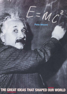 E=Mc2: The Great Ideas That Shaped Our World by Pete Moore