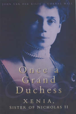 Once a Grand Duchess by John Van der Kiste