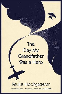 The Day My Grandfather Was a Hero by Paulus Hochgatterer