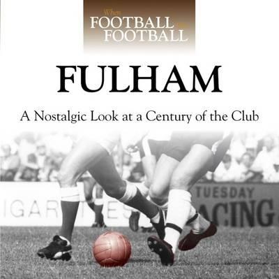 When Football Was Football: Fulham by Richard Allen