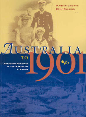 Australia to 1901: Selected Readings in the Making by Martin Crotty