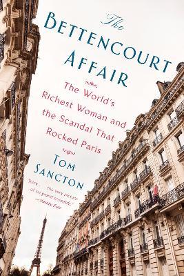 The Bettencourt Affair by Tom Sancton