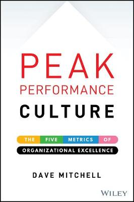 Peak Performance Culture: The Five Metrics of Organizational Excellence by Dave Mitchell