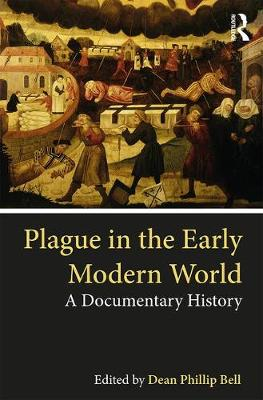 Plague in the Early Modern World: A Documentary History by Dean Phillip Bell