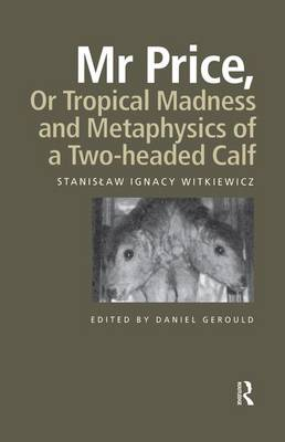 Mr Price, or Tropical Madness and Metaphysics of a Two- Headed Calf by Stanislaw Ignacy Witkiewicz