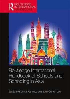 Routledge International Handbook of Schools and Schooling in Asia by Kerry J. Kennedy