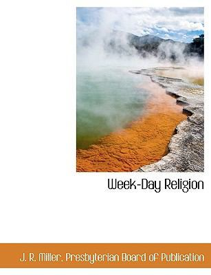 Week-Day Religion by J R Miller