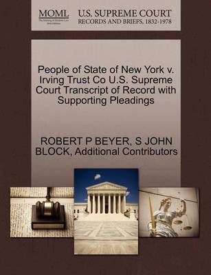 People of State of New York V. Irving Trust Co U.S. Supreme Court Transcript of Record with Supporting Pleadings by Robert P Beyer