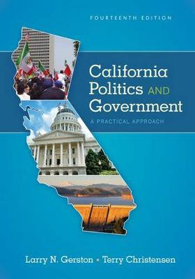 California Politics and Government: A Practical Approach by Larry N. Gerston