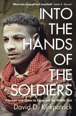 Into the Hands of the Soldiers: Freedom and Chaos in Egypt and the Middle East book