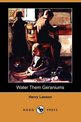 Water Them Geraniums (Dodo Press) by Henry Lawson
