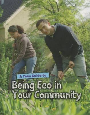 A Teen Guide to Being Eco in Your Community by Cath Senker