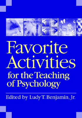 Favorite Activities for the Teaching of Psychology by Ludy T. Benjamin, Jr.