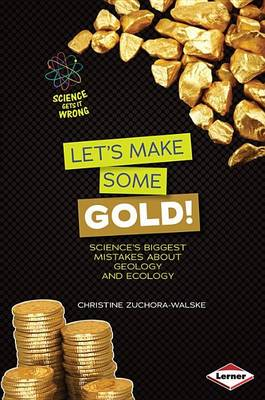Let's Make Some Gold! by Christine Zuchora-Walske