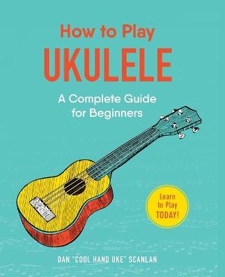 How to Play Ukulele by Dan Scanlan