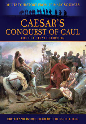 Caesar's Conquest of Gaul by Bob Carruthers