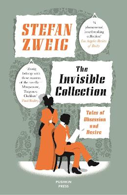 The Invisible Collection: Tales of Obsession and Desire by Stefan Zweig