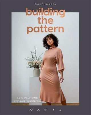 Building the Pattern: Sew Your Own Capsule Wardrobe by Laura Huhta