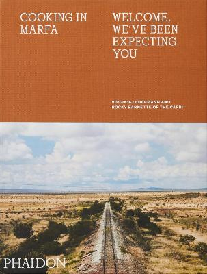 Cooking in Marfa: Welcome, We've Been Expecting You by Virginia Lebermann