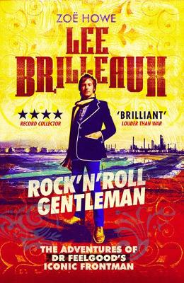 Lee Brilleaux: Rock 'n' Roll Gentleman by Zoe Howe