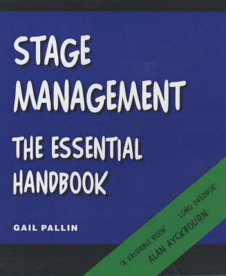 Stage Management - the Essential Handbook by Gail Pallin
