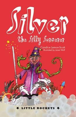 Silver, the Silly Sorcerer by Candice Lemon-Scott