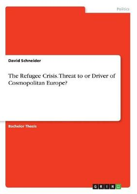 The Refugee Crisis. Threat to or Driver of Cosmopolitan Europe? by David Schneider