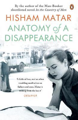 Anatomy of a Disappearance by Hisham Matar