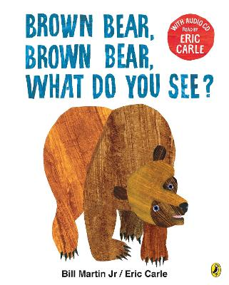 Brown Bear, Brown Bear, What Do You See?: With Audio Read by Eric Carle by Eric Carle