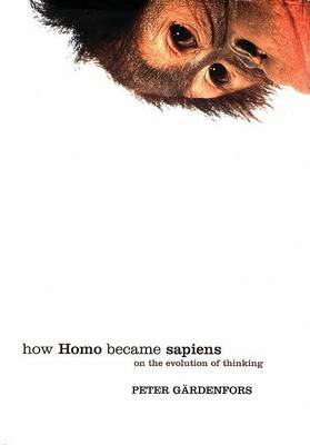 How Homo Became Sapiens: On the Evolution of Thinking by Peter Gardenfors