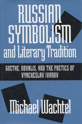 Russian Symbolism and Literary Tradition by Michael Wachtel