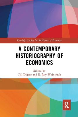 A Contemporary Historiography of Economics by Till Duppe