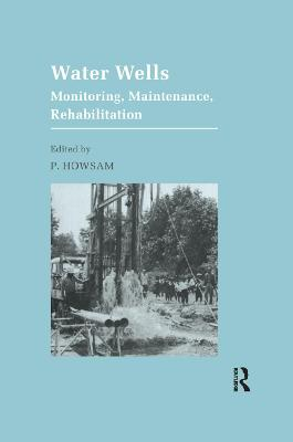 Water Wells - Monitoring, Maintenance, Rehabilitation: Proceedings of the International Groundwater Engineering Conference, Cranfield Institute of Technology, UK by P. Howsam