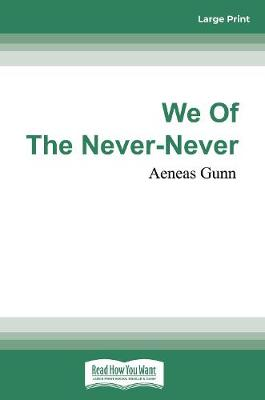 We of the Never-Never by Aeneas Gunn
