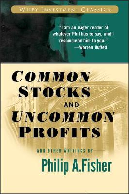 Common Stocks and Uncommon Profits and Other Writings by Philip A. Fisher