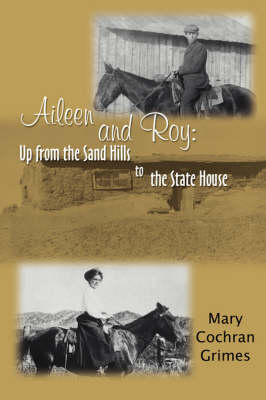 Aileen and Roy: Up from the Sand Hills to the State House by Mary Cochran Grimes
