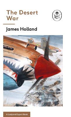 The Desert War by James Holland