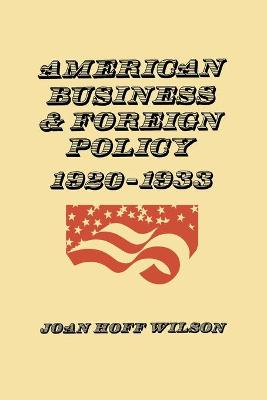 American Business and Foreign Policy by Joan Hoff Wilson
