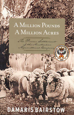 A Million Pounds, a Million Acres: The Pioneer Settlement of the Australian Agricultural Company by Damaris Bairstow