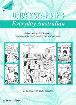 Understanding Everyday Australian: A Focus on Spoken Language with Language Reviews, Exercises and Answers: Book One: Book 1 by Susan Boyer