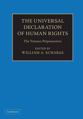 The Universal Declaration of Human Rights 3 Volume Hardback Set: The Travaux Preparatoires by William A. Schabas